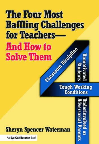 Four Most Baffling Challenges for Teachers and How to Solve Them, The Classroom Discipline, Unmotivated Students, Underinvolved or Adversarial Parents, and Tough Working Conditions book cover