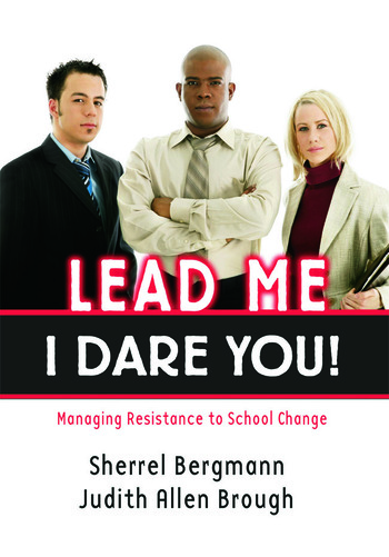 Lead Me, I Dare You! Managing Resistance to School Change book cover