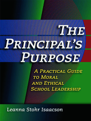 Principal's Purpose, The A Practical Guide to Moral and Ethical School Leadership book cover
