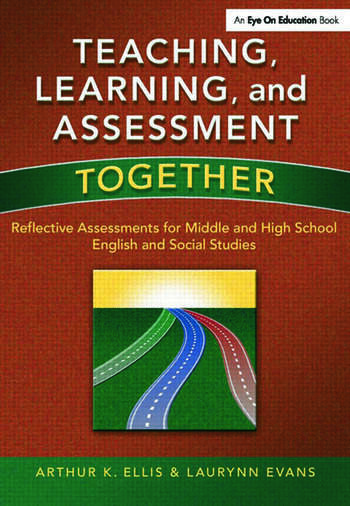 Teaching, Learning, and Assessment Together Reflective Assessments for Middle and High School English and Social Studies book cover