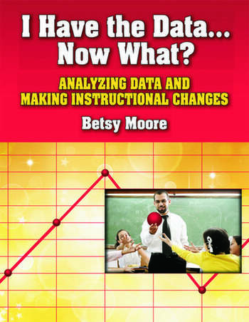 I Have the Data…Now What? Analyzing Data and Making Instructional Changes book cover