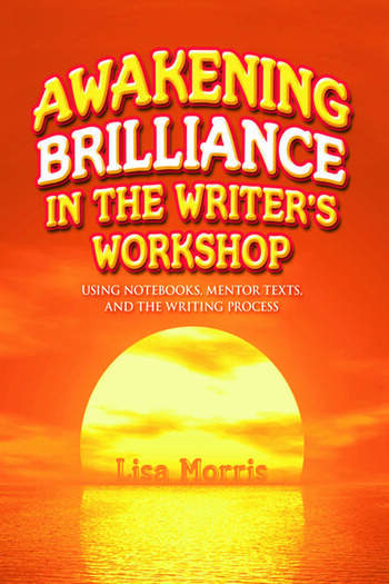 Awakening Brilliance in the Writer's Workshop Using Notebooks, Mentor Texts, and the Writing Process book cover