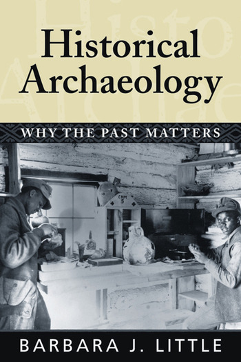 Historical Archaeology Why the Past Matters book cover