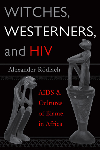 Witches, Westerners, and HIV AIDS and Cultures of Blame in Africa book cover