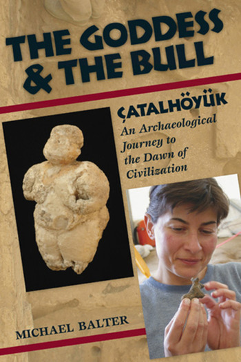 The Goddess and the Bull Çatalhöyük: An Archaeological Journey to the Dawn of Civilization book cover