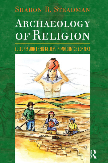 Archaeology of Religion Cultures and their Beliefs in Worldwide Context book cover
