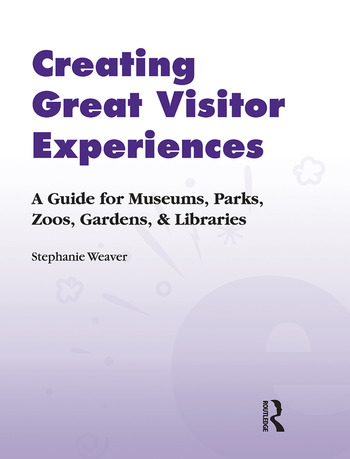 Creating Great Visitor Experiences A Guide for Museums, Parks, Zoos, Gardens & Libraries book cover