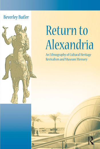 Return to Alexandria An Ethnography of Cultural Heritage Revivalism and Museum Memory book cover