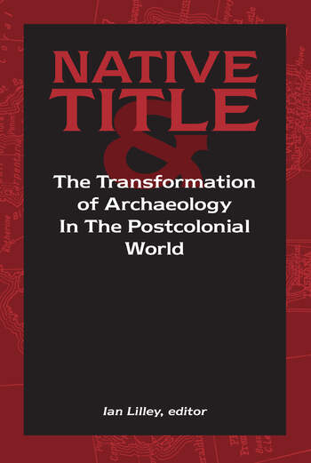Native Title and the Transformation of Archaeology in the Postcolonial World book cover