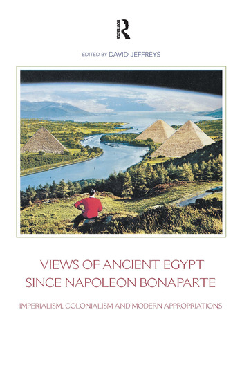 Views of Ancient Egypt since Napoleon Bonaparte Imperialism, Colonialism and Modern Appropriations book cover