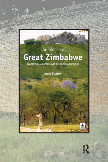 The Silence of Great Zimbabwe Contested Landscapes and the Power of Heritage book cover