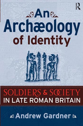 An Archaeology of Identity Soldiers and Society in Late Roman Britain book cover