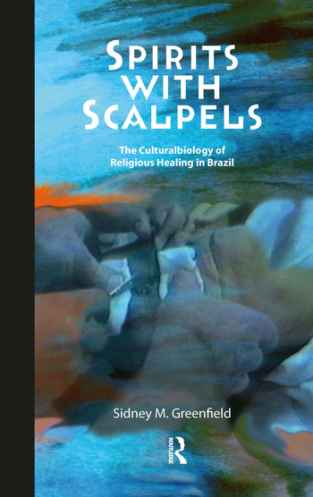 Spirits with Scalpels The Cultural Biology of Religious Healing in Brazil book cover