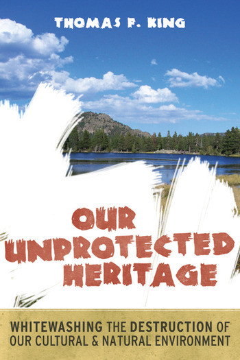 Our Unprotected Heritage Whitewashing the Destruction of our Cultural and Natural Environment book cover