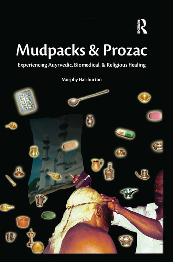 Mudpacks and Prozac Experiencing Ayurvedic, Biomedical, and Religious Healing book cover