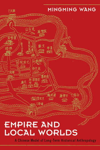 Empire and Local Worlds A Chinese Model for Long-Term Historical Anthropology book cover