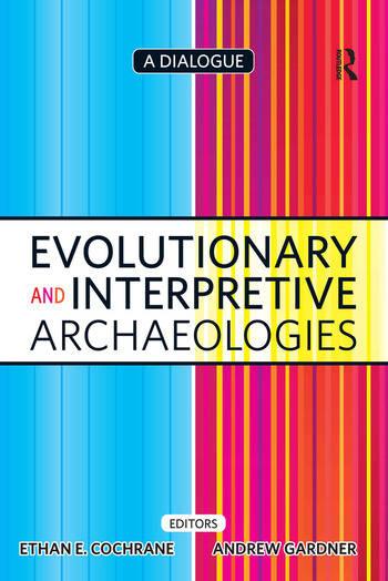 Evolutionary and Interpretive Archaeologies A Dialogue book cover