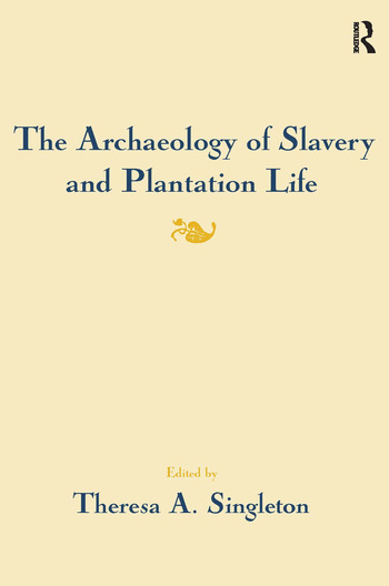 The Archaeology of Slavery and Plantation Life book cover