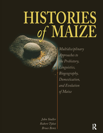 Histories of Maize Multidisciplinary Approaches to the Prehistory, Linguistics, Biogeography, Domestication, and Evolution of Maize book cover