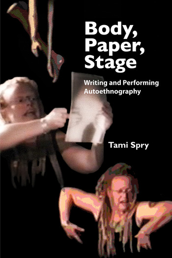 Body, Paper, Stage Writing and Performing Autoethnography book cover
