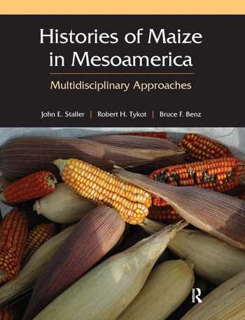 Histories of Maize in Mesoamerica Multidisciplinary Approaches book cover