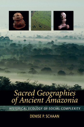 Sacred Geographies of Ancient Amazonia Historical Ecology of Social Complexity book cover
