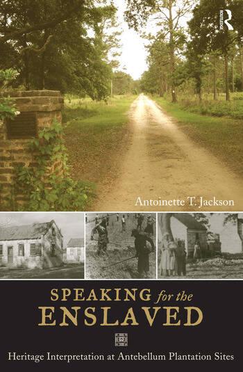 Speaking for the Enslaved Heritage Interpretation at Antebellum Plantation Sites book cover