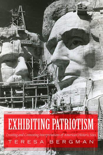 Exhibiting Patriotism Creating and Contesting Interpretations of American Historic Sites book cover
