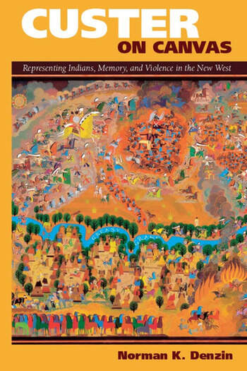 Custer on Canvas Representing Indians, Memory, and Violence in the New West book cover