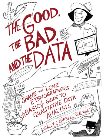 The Good, the Bad, and the Data Shane the Lone Ethnographer's Basic Guide to Qualitative Data Analysis book cover