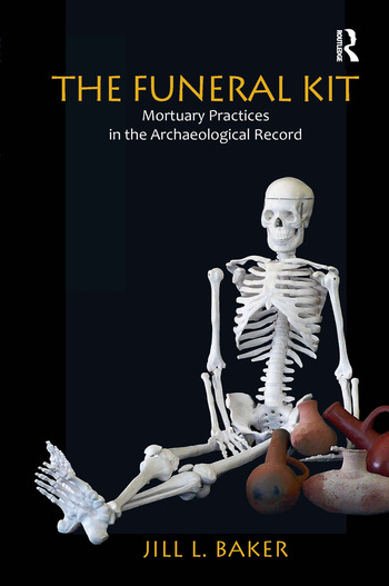 The Funeral Kit Mortuary Practices in the Archaeological Record book cover