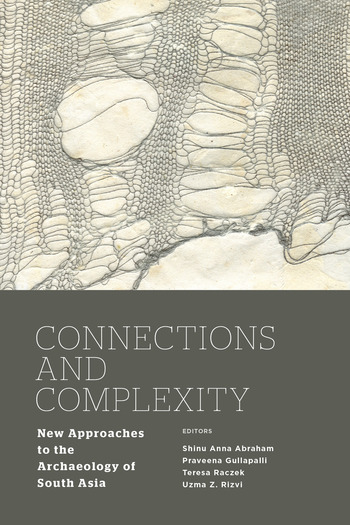 Connections and Complexity New Approaches to the Archaeology of South Asia book cover