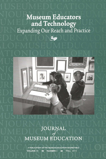 Museum Educators and Technology Expanding Our Reach and Practice Journal of Museum Education 36:3 Thematic Issue book cover