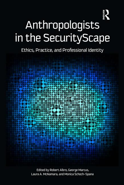 Anthropologists in the SecurityScape Ethics, Practice, and Professional Identity book cover