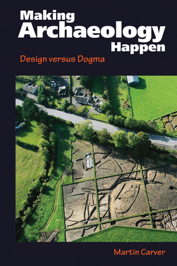 Making Archaeology Happen Design versus Dogma book cover