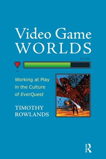 Video Game Worlds Working at Play in the Culture of EverQuest book cover