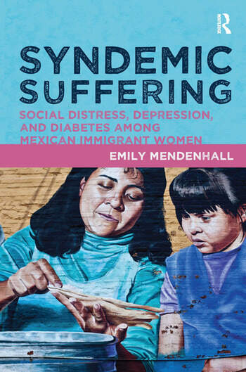 Syndemic Suffering Social Distress, Depression, and Diabetes among Mexican Immigrant Wome book cover