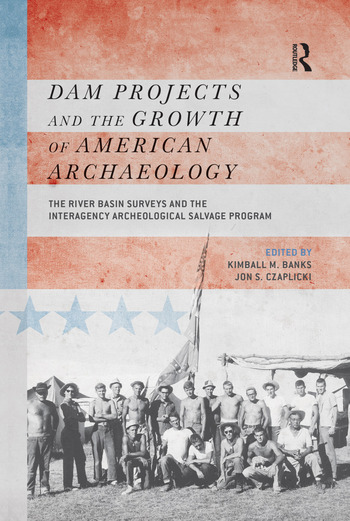Dam Projects and the Growth of American Archaeology The River Basin Surveys and the Interagency Archeological Salvage Program book cover