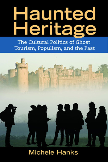 Haunted Heritage The Cultural Politics of Ghost Tourism, Populism, and the Past book cover