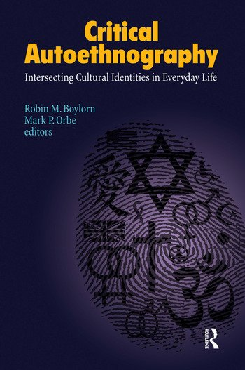 Critical Autoethnography Intersecting Cultural Identities in Everyday Life book cover