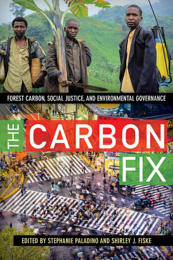 The Carbon Fix Forest Carbon, Social Justice, and Environmental Governance book cover