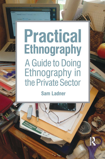 Practical Ethnography A Guide to Doing Ethnography in the Private Sector book cover