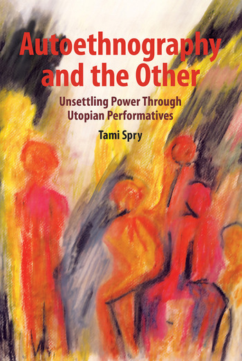 Autoethnography and the Other Unsettling Power through Utopian Performatives book cover