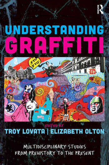 Understanding Graffiti Multidisciplinary Studies from Prehistory to the Present book cover