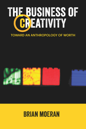 The Business of Creativity Toward an Anthropology of Worth book cover