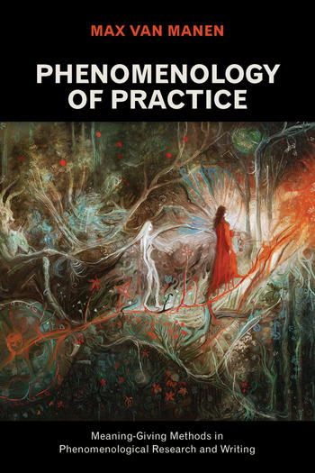 Phenomenology of Practice Meaning-Giving Methods in Phenomenological Research and Writing book cover