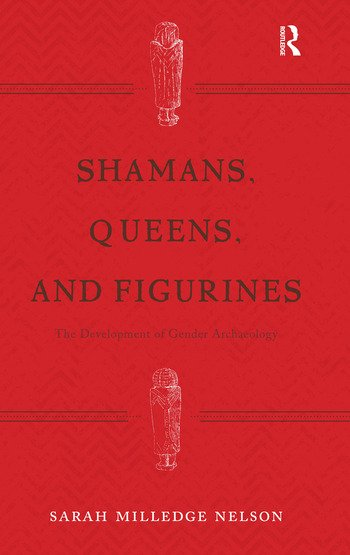 Shamans, Queens, and Figurines The Development of Gender Archaeology book cover