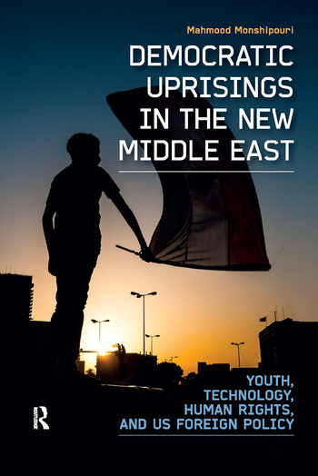 Democratic Uprisings in the New Middle East Youth, Technology, Human Rights, and US Foreign Policy book cover