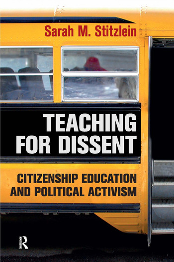 Teaching for Dissent Citizenship Education and Political Activism book cover