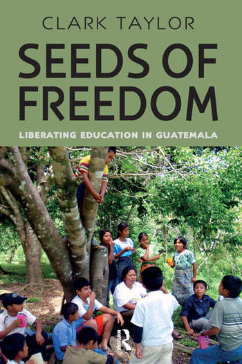 Seeds of Freedom Liberating Education in Guatemala book cover